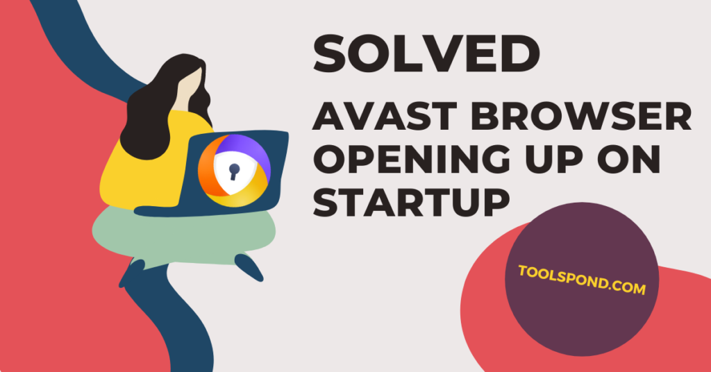 Avast Browser Opening Up On Startup