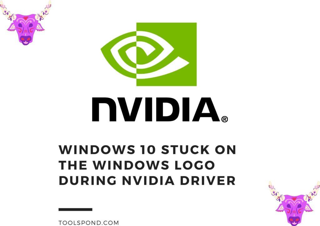 Windows 10 stuck on the Windows logo during NVIDIA driver