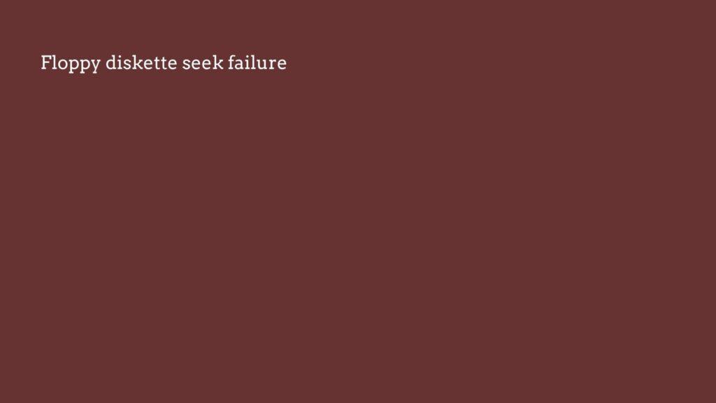 Diskette drive 0 seek failure